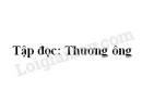 Soạn bài Tập đọc: Thương ông trang 83 SGK Tiếng Việt 2 tập 1