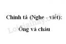 Chính tả (Nghe - viết): Ông và cháu trang 84 SGK Tiếng Việt 2 tập 1