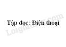 Soạn bài Tập đọc: Điện thoại trang 98 SGK Tiếng Việt 2 tập 1