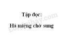 Soạn bài Tập đọc: Há miệng chờ sung trang 109 SGK Tiếng Việt 2 tập 1