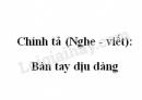 Chính tả (Nghe - viết): Bàn tay dịu dàng trang 69 SGK Tiếng Việt 2 tập 1