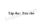 Soạn bài Tập đọc: Bán chó trang 124 SGK Tiếng Việt 2 tập 1