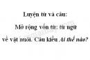 Luyện từ và câu: Mở rộng vốn từ: từ ngữ về vật nuôi. Câu kiểu Ai thế nào? trang 142 SGK Tiếng Việt 2 tập 1