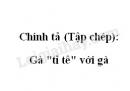 """Chính tả (Tập chép): Gà """"tỉ tê"""" với gà trang 145 SGK Tiếng Việt 2 tập 1"""