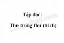 Soạn bài Tập đọc: Thư trung thu (trích) trang 9 SGK Tiếng Việt 2 tập 2