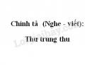 Chính tả  (Nghe - viết): Thư trung thu trang 11 SGK Tiếng Việt 2 tập 2