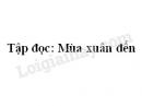 Soạn bài Tập đọc: Mùa xuân đến trang 17 SGK Tiếng Việt 2 tập 2
