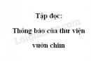 Soạn bài Tập đọc: Thông báo của thư viện vườn chim trang 26 SGK Tiếng Việt 2 tập 2