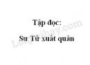 Soạn bài Tập đọc: Sư Tử xuất quân trang 46 SGK Tiếng Việt 2 tập 2