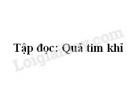 Soạn bài Tập đọc: Quả tim khỉ trang 50 SGK Tiếng Việt 2 tập 2
