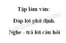 Tập làm văn: Đáp lời phủ định. Nghe - trả lời câu hỏi trang 58 SGK Tiếng Việt 2 tập 2
