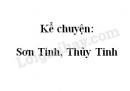 Kể chuyện: Sơn Tinh, Thủy Tinh trang 62 SGK Tiếng Việt 2 tập 2