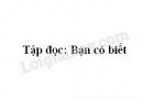 Soạn bài Tập đọc: Bạn có biết trang 85 SGK Tiếng Việt 2 tập 2