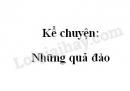 Kể chuyện: Những quả đào trang 92 SGK Tiếng Việt 2 tập 2
