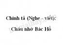 Chính tả (Nghe - viết): Cháu nhớ Bác Hồ trang 106 SGK Tiếng Việt 2 tập 2
