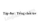 Soạn bài Tập đọc: Tiếng chổi tre trang 121 SGK Tiếng Việt 2 tập 2