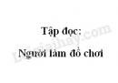 Soạn bài Tập đọc: Người làm đồ chơi trang 133 SGK Tiếng Việt 2 tập 2