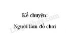 Kể chuyện: Người làm đồ chơi trang 134 SGK Tiếng Việt 2 tập 2