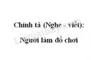 Chính tả (Nghe - viết): Người làm đồ chơi trang 135 SGK Tiếng Việt 2 tập 2
