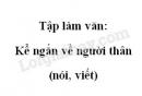 Tập làm văn: Kể ngắn về người thân (nói, viết) trang 140 SGK Tiếng Việt 2 tập 2