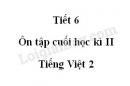 Tiết 6 - Ôn tập cuối học kì II trang 143 SGK Tiếng Việt 2 tập 2