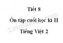 Tiết 8 - Ôn tập cuối học kì II trang 144 SGK Tiếng Việt 2 tập 2