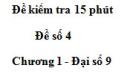 Đề kiểm tra 15 phút - Đề số 4 - Bài 1 - Chương 1 - Đại số 9