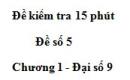 Đề kiểm tra 15 phút - Đề số 5 - Bài 2 - Chương 1 - Đại số 9