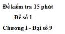 Đề kiểm tra 15 phút - Đề số 1 - Bài 9 - Chương 1 - Đại số 9