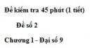 Đề kiểm tra 45 phút (1 tiết) - Đề số 2 - Chương 1 - Đại số 9