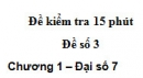 Đề kiểm tra 15 phút - Đề số 3 - Bài 1 - Chương 1 - Đại số 7