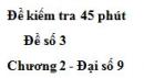 Đề kiểm tra 45 phút (1 tiết) - Đề số 3 - Chương 2 - Đại số 9