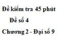 Đề kiểm tra 45 phút (1 tiết) - Đề số 4 - Chương 2 - Đại số 9