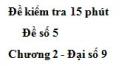 Đề kiểm tra 15 phút - Đề số 5 - Bài 1 - Chương 2 - Đại số 9