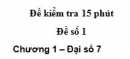 Đề kiểm tra 15 phút - Đề số 1 - Bài 10 - Chương 1 - Đại số 7
