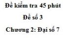 Đề kiểm tra 45 phút - Đề số 3 - Chương 2 - Đại số 7