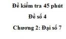Đề kiểm tra 45 phút - Đề số 4 - Chương 2 - Đại số 7