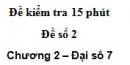 Đề kiểm tra 15 phút - Đề số 2 - Bài 5 - Chương 2 - Đại số 7