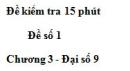 Đề kiểm 15 phút - Đề số 1 - Bài 1 - Chương 3 - Đại số 9