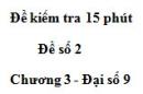 Đề kiểm 15 phút - Đề số 2 - Bài 1 - Chương 3 - Đại số 9