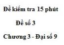 Đề kiểm 15 phút - Đề số 3 - Bài 1 - Chương 3 - Đại số 9