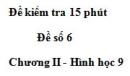 Đề kiểm tra 15 phút - Đề số 6 - Bài 6 - Chương 2 - Hình học 9