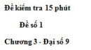Đề kiểm 15 phút - Đề số 1- Bài 5 - Chương 3 - Đại số 9