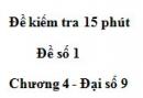 Đề kiểm 15 phút - Đề số 1 - Bài 1 - Chương 4 - Đại số 9