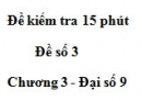 Đề kiểm 15 phút - Đề số 3 - Bài 2 - Chương 3 - Đại số 9