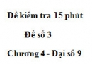 Đề kiểm tra 15 phút - Đề số 3 - Bài 6 - Chương 4 - Đại số 9