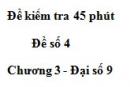 Đề kiểm 45 phút (1 tiết) - Đề số 4 - Chương 3 - Đại số 9