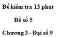 Đề kiểm 15 phút - Đề số 5 - Bài 2 - Chương 3 - Đại số 9