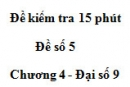 Đề kiểm 15 phút - Đề số 5 - Bài 4 - Chương 4 - Đại số 9