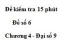 Đề kiểm tra 15 phút - Đề số 6 - Bài 4 - Chương 4 - Đại số 9